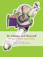 To infinity and beyond! : the story of Pixar Animation Studios
