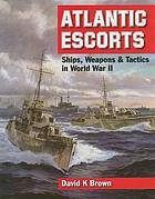 Atlantic escorts : ships, weapons & tactics in World War II
