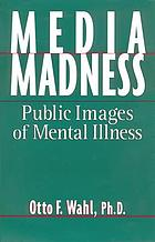 Media madness public images of mental illness