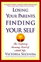 Losing your parents, finding your self : the defining turning point of adult lifeLosing your parents, finding your self : how parental death changes and shapes adult life