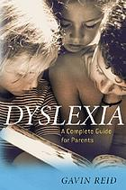 Dyslexia : a complete guide for parents