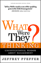 What were they thinking? : unconventional wisdom about management