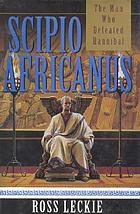 Scipio Africanus : the man who defeated Hannibal