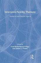 Intensive family therapy; theoretical and practical aspects, by 15 authors. Ed. by Ivan Boszormenyi-Nagy and James L. Framo