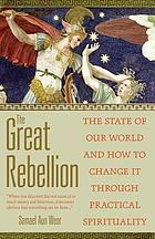 The great rebellion : the state of our world and how to change it through practical spirituality