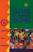 Sing a new song : liberating Black hymnody