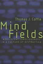 Mind fields : adolescent consciousness in a culture of distraction
