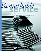 Remarkable service : a guide to winning and keeping customers for servers, managers, and restaurant owners