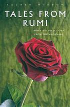 Tales from Rumi : essential selections from the Mathnawi