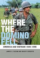 Where the domino fell : America and Vietnam, 1945 to 1990