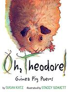 Oh, Theodore! : guinea pig poems