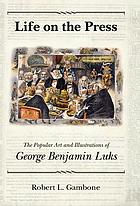 Life on the press the popular art and illustrations of George Benjamin Luks