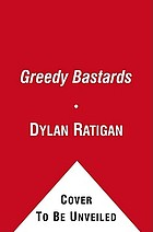 Greedy bastards : how we can stop corporate communists, banksters, and other vampires from sucking America dry