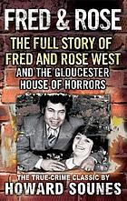 Fred & Rose : the full story of Fred and Rose West and the Gloucester house of horrors