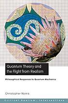 Quantum theory and the flight from realism philosophical responses to quantum mechanics