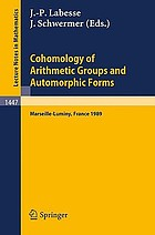 Cohomology of arithmetic groups and automorphic forms : proceedings of a conference held in Luminy/Marseille, France, May 22-27, 1989Cohomology of Arithmetic Groups and Automorphic Forms : Proceedings of a Conf