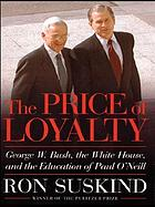 The price of loyalty : George W. Bush, the White House, and the education of Paul O'Neil