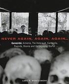 Never again, again, again... : genocide: Armenia, The Holocaust, Cambodia, Rwanda, Bosnia and Herzegovina, Darfur