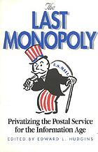 The last monopoly : privatizing the postal service for the information age