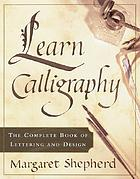 Learn calligraphy : the complete book of lettering and design