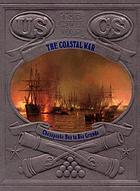 The coastal war : Chesapeake Bay to Rio GrandeThe Civil War: The coastal warThe Blockade : Runners and Raiders : Chesapeake Bay to Rio Grande