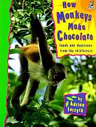 How monkeys make chocolate : foods and medicines from the rainforests