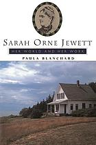 Sarah Orne Jewett : her world and her work