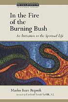 In the fire of the burning bush : an initiation to the spiritual life