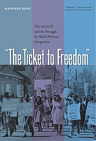 The ticket to freedom : the NAACP and the struggle for Black political integration