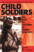 Child soldiers : the role of children in armed conflict