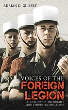 Voices of the Foreign Legion : the history of the world's most famous fighting corps