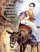Drawing and watercolours in Russian culture : first half of the 19th century