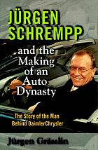 Jürgen Schrempp and the making of an auto dynasty