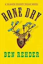 Bone dry [a Blanco County, Texas, novel