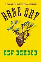 Bone dry : a Blanco County, Texas, novel