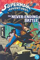 Superman adventures. [2], The never-ending battle