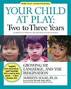 Your child at play. growing up, language, and the imagination