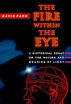 The fire within the eye : a historical essay on the nature and meaning of light
