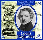 Louis Daguerre discover the life of an inventor