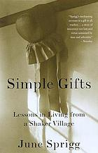 Simple gifts : lessons in living from a Shaker village