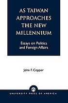 As Taiwan approaches the new millennium : essays on politics and foreign affairs
