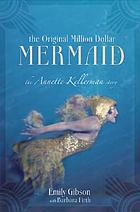The original million dollar mermaid : the Annette Kellerman story