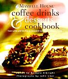 Maxwell House coffee drinks & desserts cookbook : from lattes and muffins to decadent cakes and midnight treats : original recipes