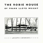 The Robie House of Frank Lloyd Wright