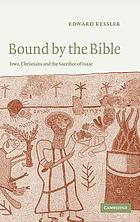 Bound by the Bible : Jews, Christians, and the sacrifice of Isaac