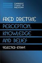 Perception, knowledge, and belief : selected essays