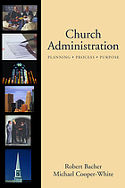 Church administration : programs, process, purpose