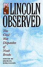 Lincoln observed : Civil War dispatches of Noah Brooks