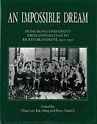 An impossible dream : Hong Kong University from foundation to re-establishment, 1910-1950
