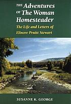 The adventures of the woman homesteader : the life and letters of Elinore Pruitt Stewart